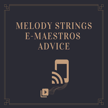 Melody Strings e-Maestros Advice